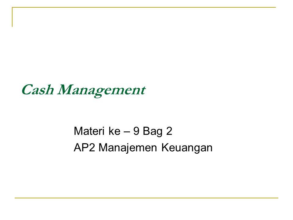 Materi ke – 9 Bag 2 AP2 Manajemen Keuangan Cash Management