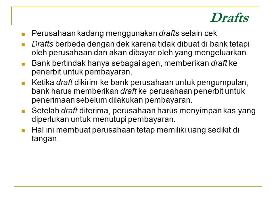 Drafts Perusahaan kadang menggunakan drafts selain cek Drafts berbeda dengan dek karena tidak dibuat di bank tetapi oleh perusahaan dan akan dibayar o