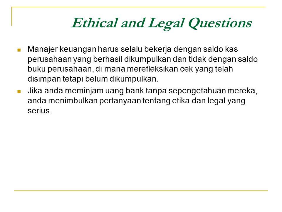 Ethical and Legal Questions Manajer keuangan harus selalu bekerja dengan saldo kas perusahaan yang berhasil dikumpulkan dan tidak dengan saldo buku pe