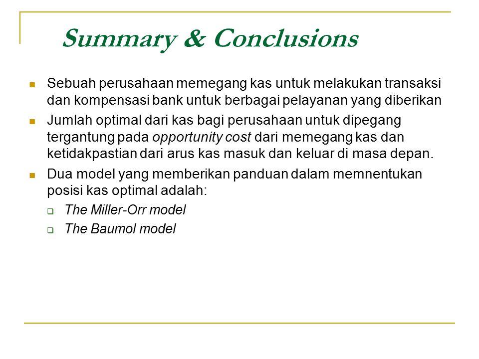Summary & Conclusions Sebuah perusahaan memegang kas untuk melakukan transaksi dan kompensasi bank untuk berbagai pelayanan yang diberikan Jumlah opti