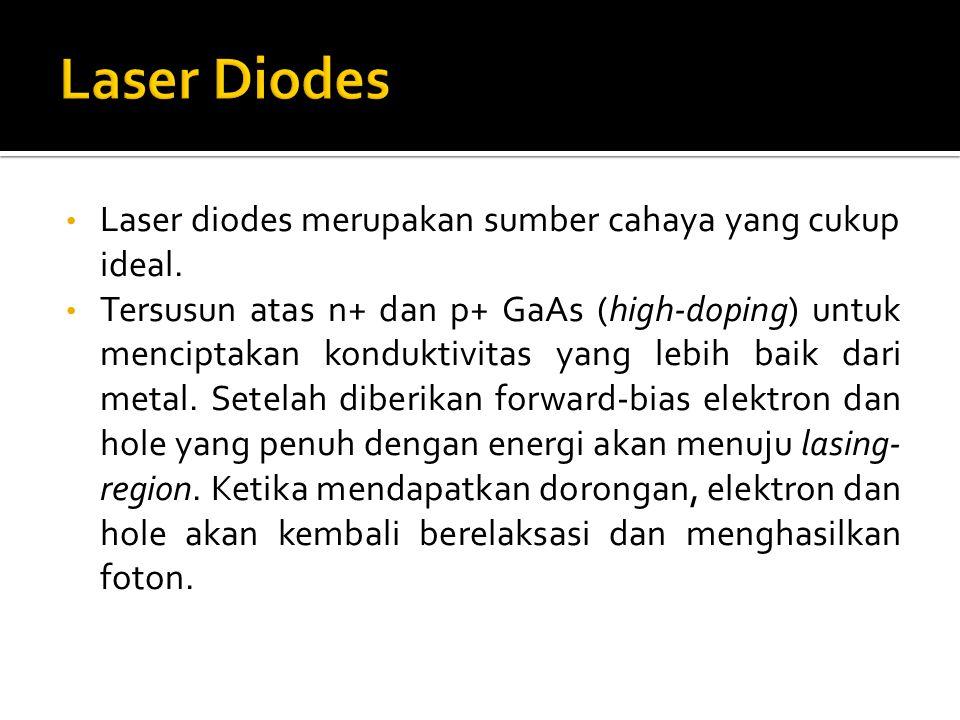 Laser diodes merupakan sumber cahaya yang cukup ideal. Tersusun atas n+ dan p+ GaAs (high-doping) untuk menciptakan konduktivitas yang lebih baik dari