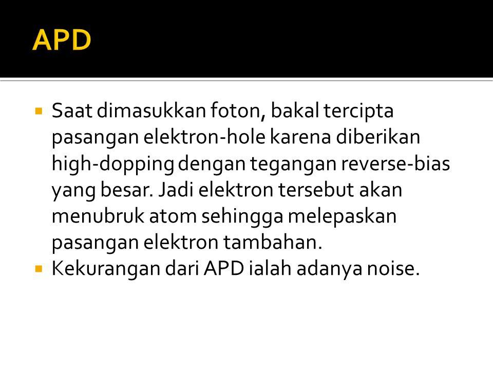  Saat dimasukkan foton, bakal tercipta pasangan elektron-hole karena diberikan high-dopping dengan tegangan reverse-bias yang besar. Jadi elektron te