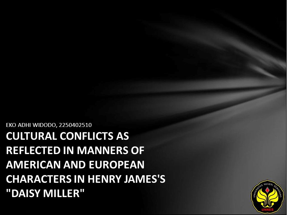 EKO ADHI WIDODO, 2250402510 CULTURAL CONFLICTS AS REFLECTED IN MANNERS OF AMERICAN AND EUROPEAN CHARACTERS IN HENRY JAMES S DAISY MILLER
