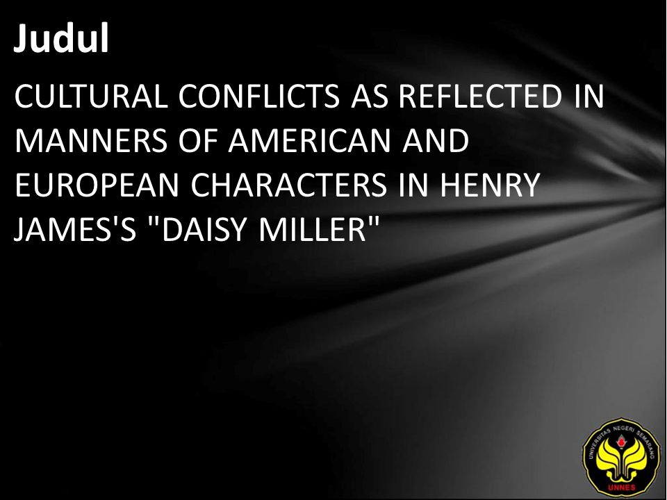 Judul CULTURAL CONFLICTS AS REFLECTED IN MANNERS OF AMERICAN AND EUROPEAN CHARACTERS IN HENRY JAMES S DAISY MILLER