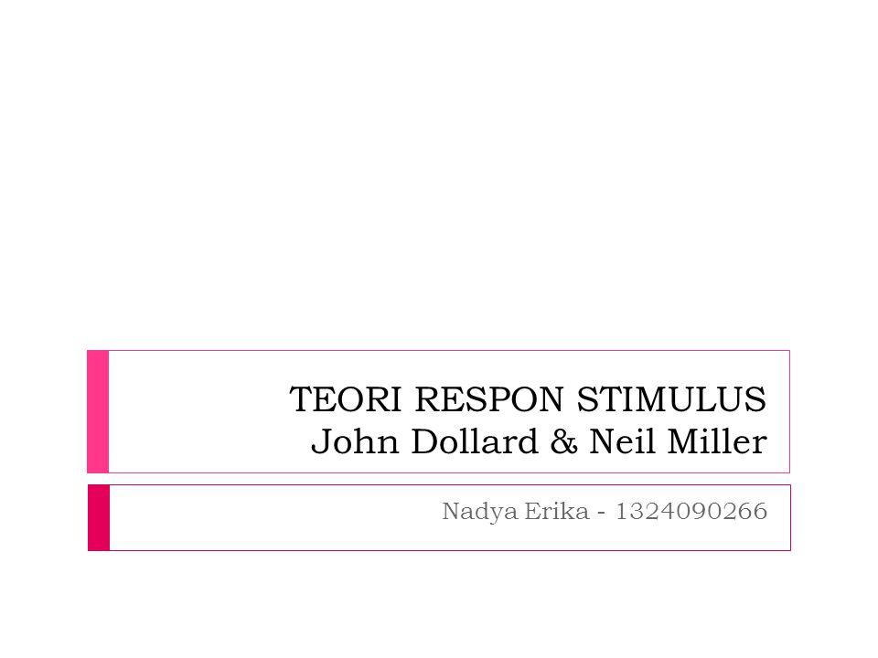 TEORI RESPON STIMULUS John Dollard & Neil Miller Nadya Erika - 1324090266