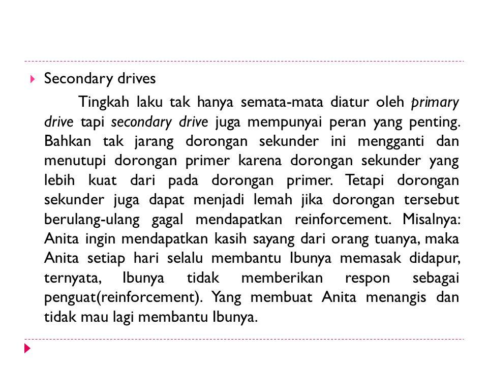  Secondary drives Tingkah laku tak hanya semata-mata diatur oleh primary drive tapi secondary drive juga mempunyai peran yang penting. Bahkan tak jar