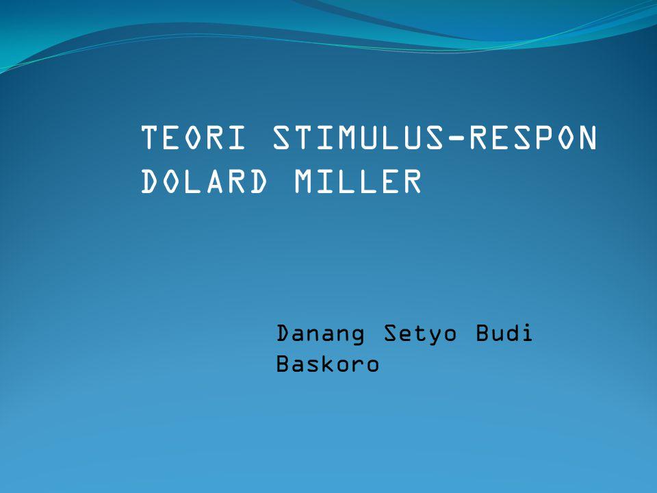 TEORI STIMULUS-RESPON DOLARD MILLER Danang Setyo Budi Baskoro