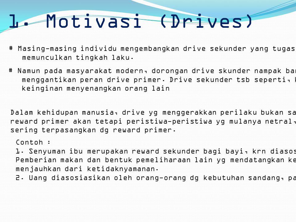 1. Motivasi (Drives) # Masing-masing individu mengembangkan drive sekunder yang tugasnya untuk memunculkan tingkah laku. # Namun pada masyarakat moder
