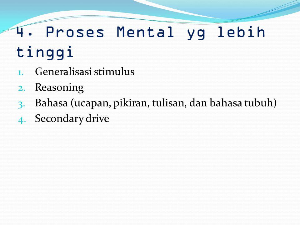 4.Proses Mental yg lebih tinggi 1. Generalisasi stimulus 2.
