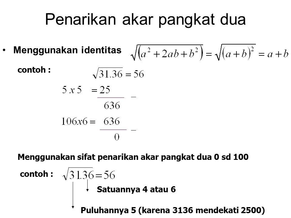 Penarikan akar pangkat dua Menggunakan identitas contoh : Menggunakan sifat penarikan akar pangkat dua 0 sd 100 contoh : Puluhannya 5 (karena 3136 men