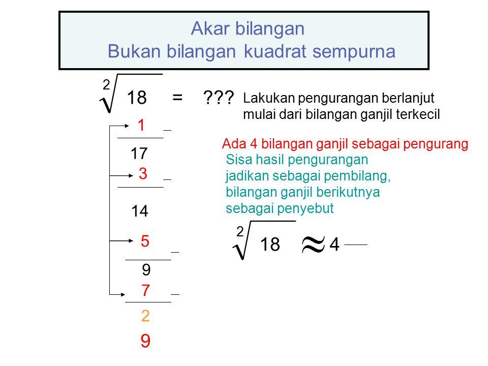 2 18=??? 1 17 3 14 5 9 7 2 Akar bilangan Bukan bilangan kuadrat sempurna Ada 4 bilangan ganjil sebagai pengurang Sisa hasil pengurangan jadikan sebaga