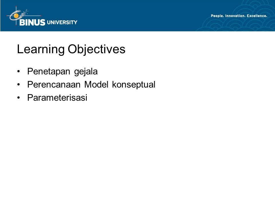 Learning Objectives Penetapan gejala Perencanaan Model konseptual Parameterisasi