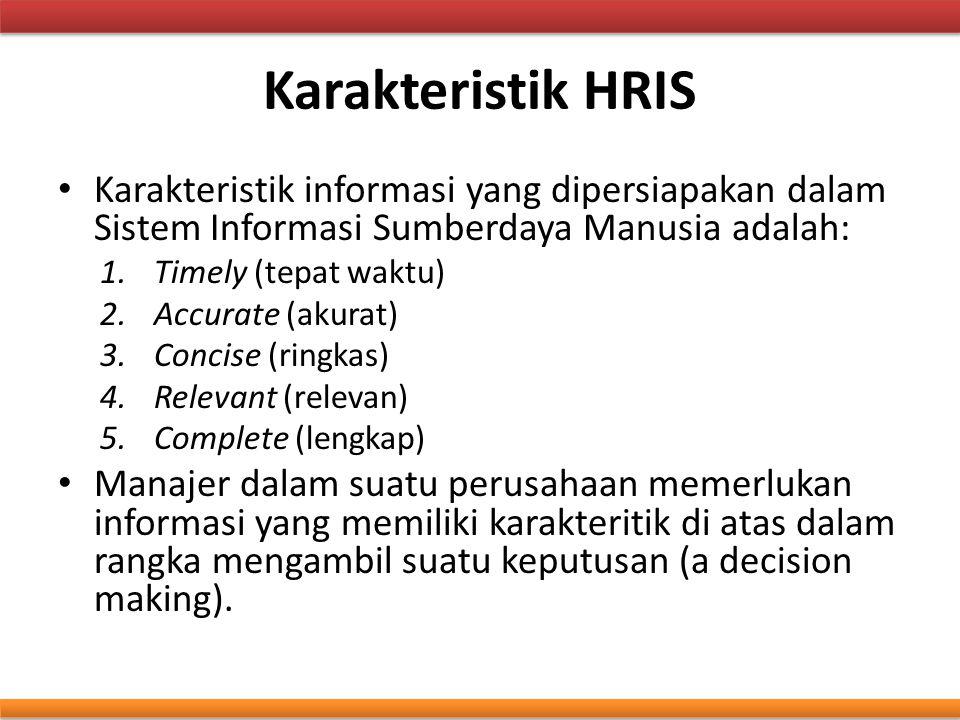 Karakteristik HRIS Karakteristik informasi yang dipersiapakan dalam Sistem Informasi Sumberdaya Manusia adalah: 1.Timely (tepat waktu) 2.Accurate (aku