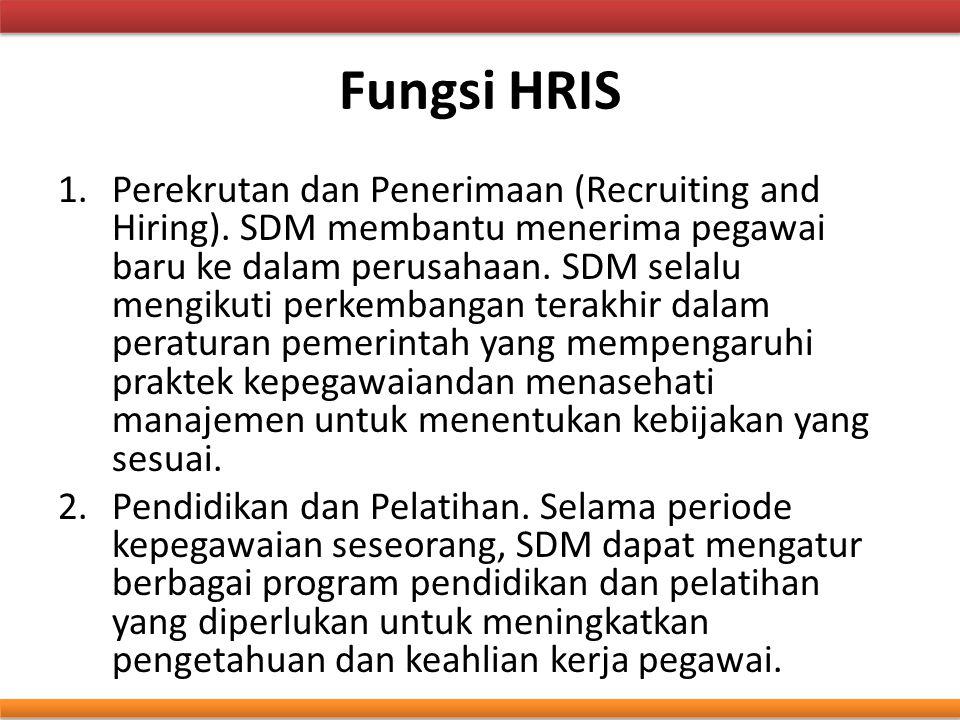 Fungsi HRIS 1.Perekrutan dan Penerimaan (Recruiting and Hiring). SDM membantu menerima pegawai baru ke dalam perusahaan. SDM selalu mengikuti perkemba