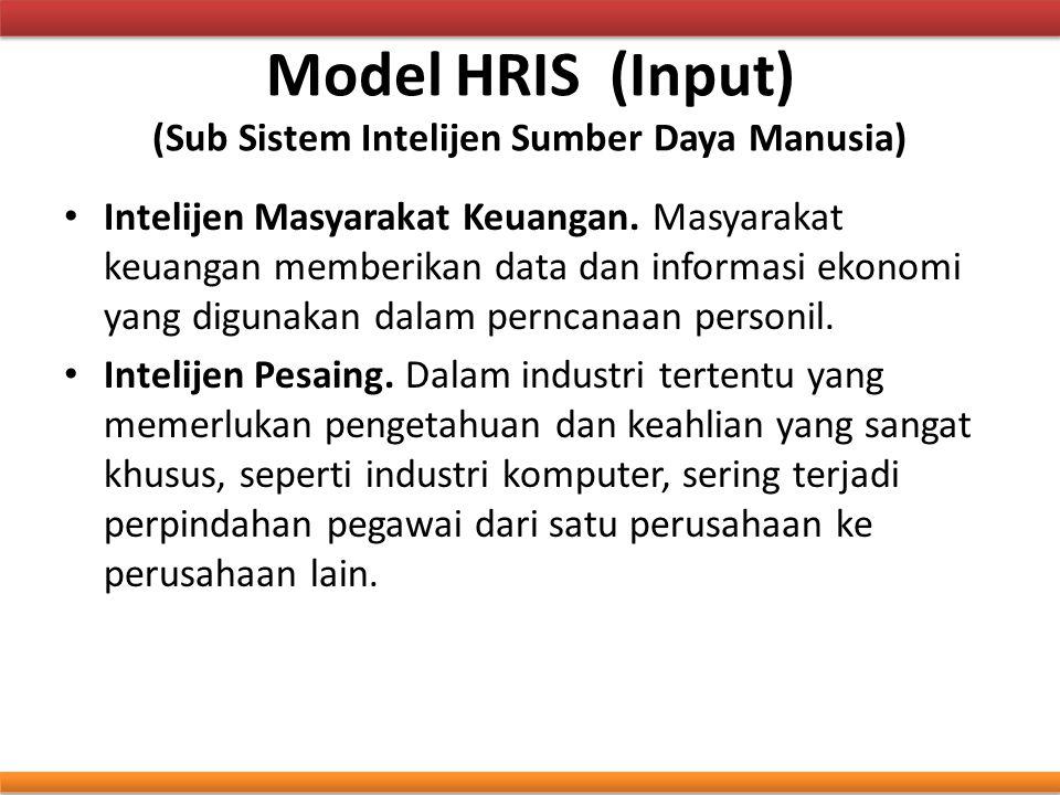 Model HRIS (Input) (Sub Sistem Intelijen Sumber Daya Manusia) Intelijen Masyarakat Keuangan. Masyarakat keuangan memberikan data dan informasi ekonomi
