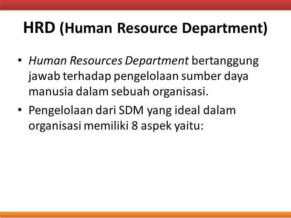 HRD (Human Resource Department) Human Resources Department bertanggung jawab terhadap pengelolaan sumber daya manusia dalam sebuah organisasi. Pengelo