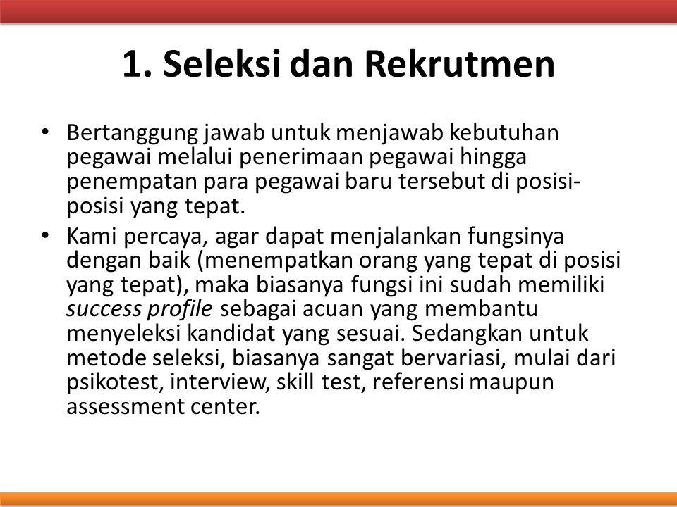 1. Seleksi dan Rekrutmen Bertanggung jawab untuk menjawab kebutuhan pegawai melalui penerimaan pegawai hingga penempatan para pegawai baru tersebut di