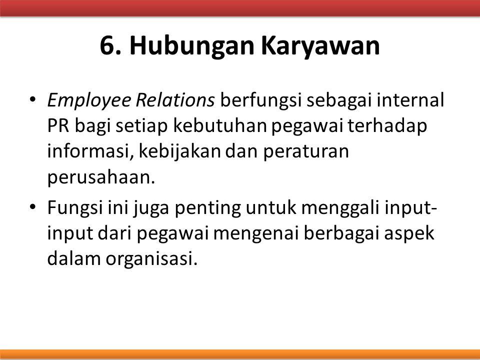 6. Hubungan Karyawan Employee Relations berfungsi sebagai internal PR bagi setiap kebutuhan pegawai terhadap informasi, kebijakan dan peraturan perusa