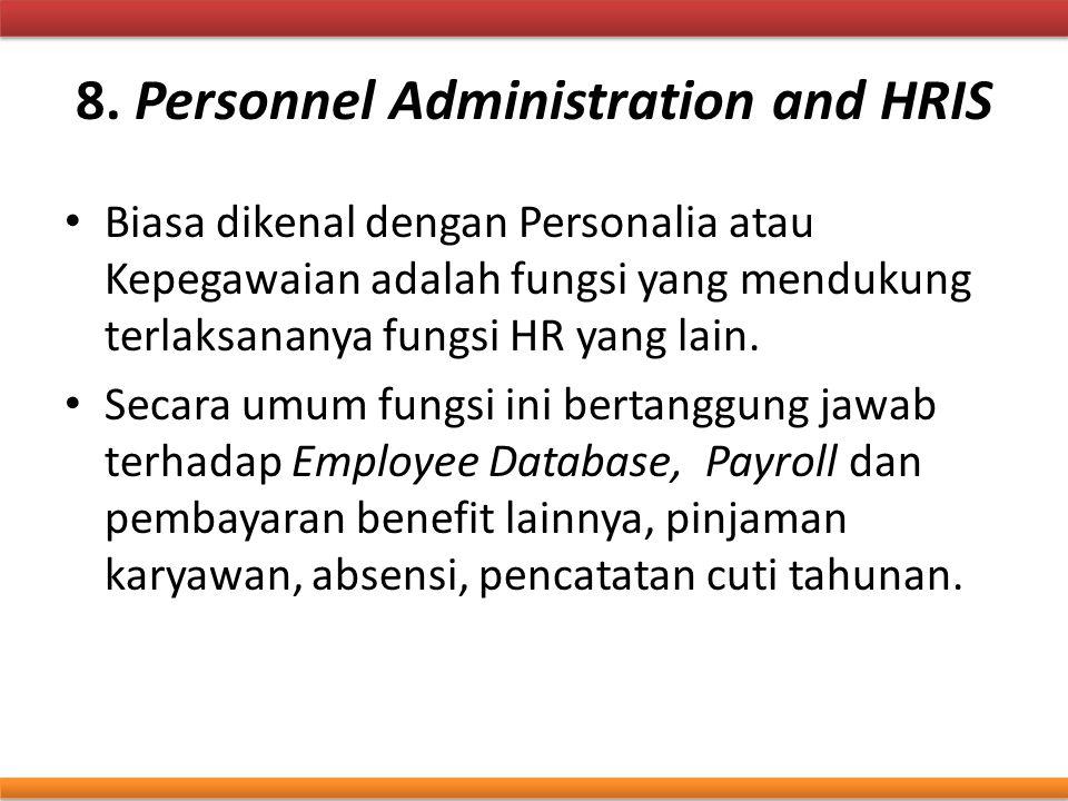 8. Personnel Administration and HRIS Biasa dikenal dengan Personalia atau Kepegawaian adalah fungsi yang mendukung terlaksananya fungsi HR yang lain.