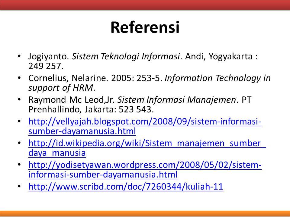 Referensi Jogiyanto. Sistem Teknologi Informasi. Andi, Yogyakarta : 249 257. Cornelius, Nelarine. 2005: 253-5. Information Technology in support of HR