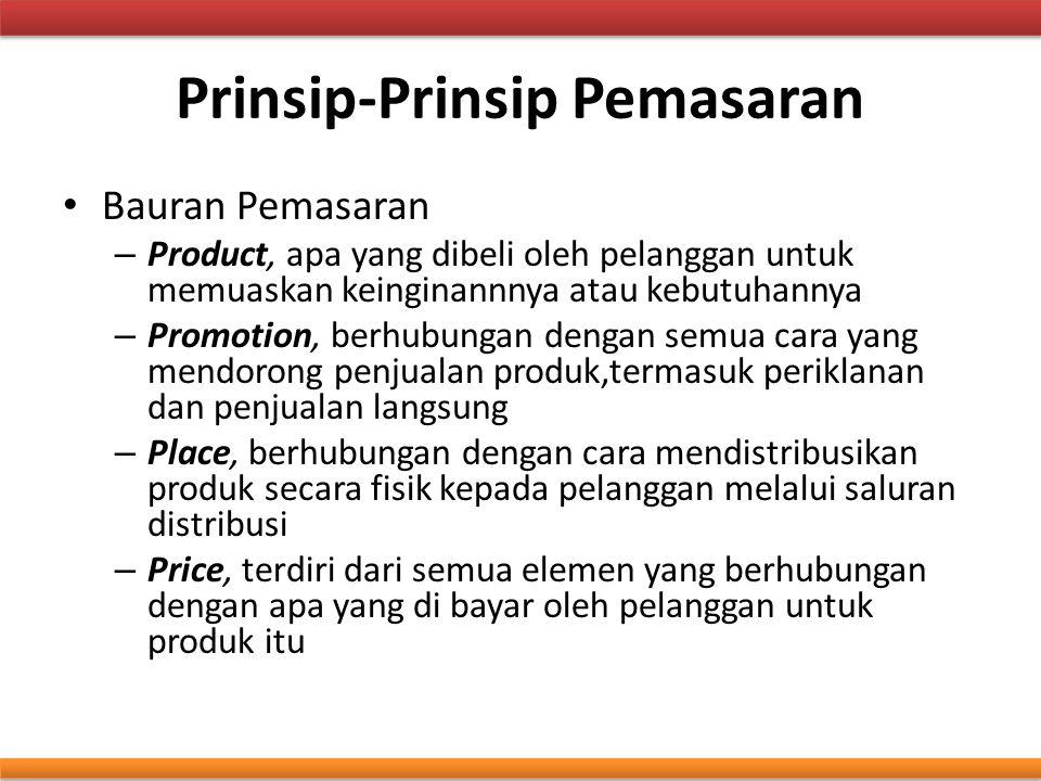 Prinsip-Prinsip Pemasaran Bauran Pemasaran – Product, apa yang dibeli oleh pelanggan untuk memuaskan keinginannnya atau kebutuhannya – Promotion, berh