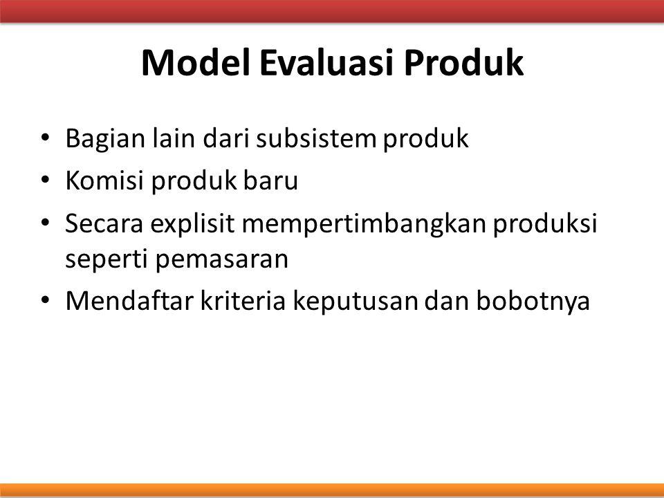 Model Evaluasi Produk Bagian lain dari subsistem produk Komisi produk baru Secara explisit mempertimbangkan produksi seperti pemasaran Mendaftar krite