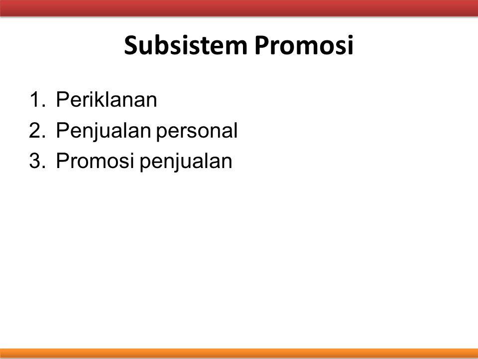 Subsistem Promosi 1.Periklanan 2.Penjualan personal 3.Promosi penjualan