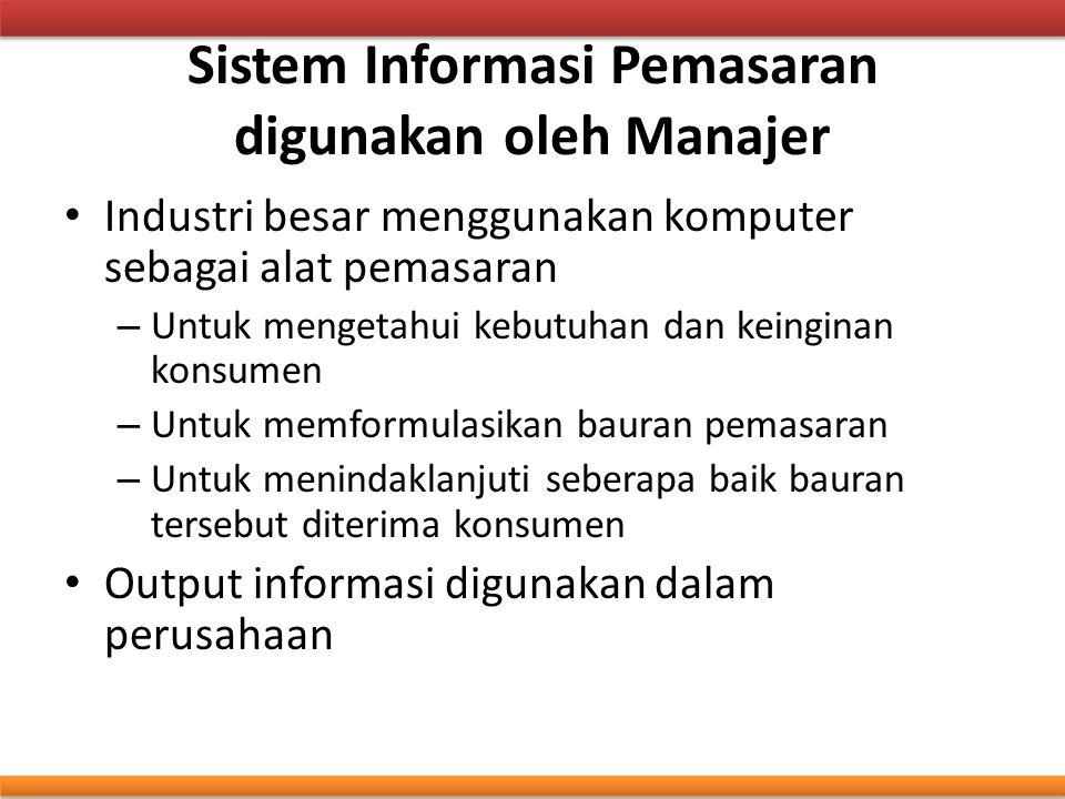 Sistem Informasi Pemasaran digunakan oleh Manajer Industri besar menggunakan komputer sebagai alat pemasaran – Untuk mengetahui kebutuhan dan keingina
