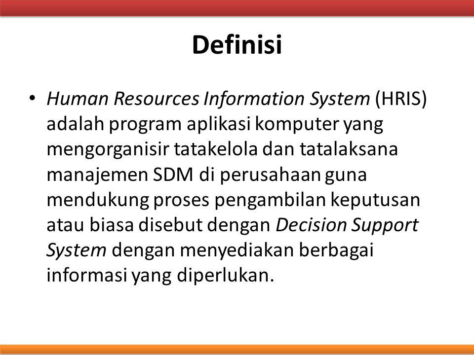 Definisi Human Resources Information System (HRIS) adalah program aplikasi komputer yang mengorganisir tatakelola dan tatalaksana manajemen SDM di per