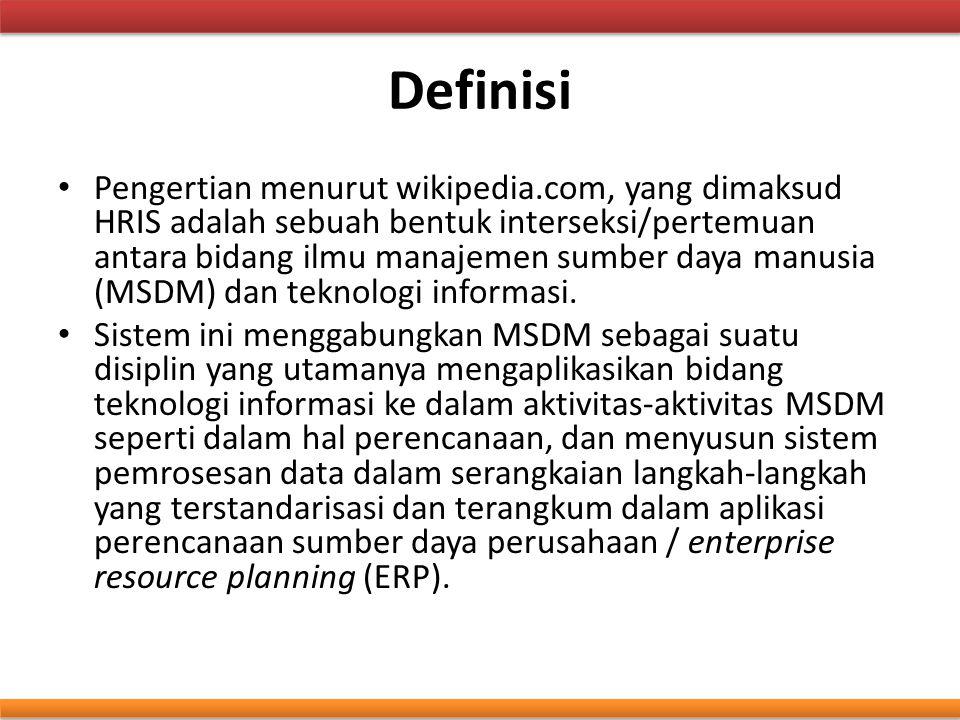 Definisi Pengertian menurut wikipedia.com, yang dimaksud HRIS adalah sebuah bentuk interseksi/pertemuan antara bidang ilmu manajemen sumber daya manus
