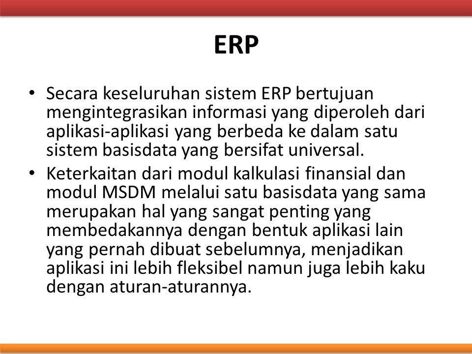ERP Secara keseluruhan sistem ERP bertujuan mengintegrasikan informasi yang diperoleh dari aplikasi-aplikasi yang berbeda ke dalam satu sistem basisda