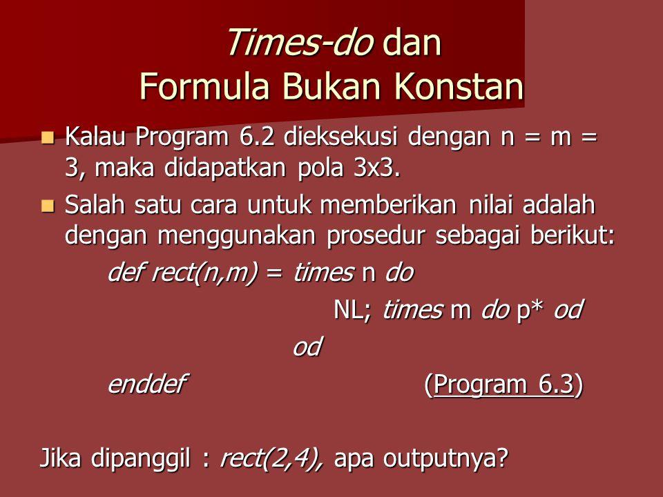 Times-do dan Formula Bukan Konstan Kalau Program 6.2 dieksekusi dengan n = m = 3, maka didapatkan pola 3x3. Kalau Program 6.2 dieksekusi dengan n = m