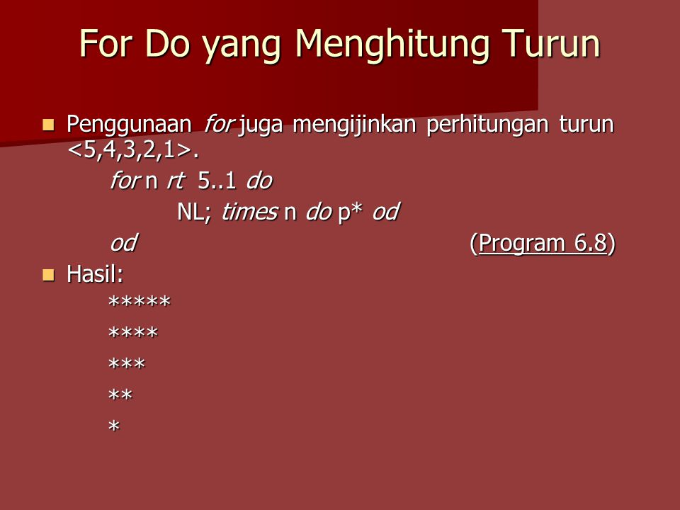 For Do yang Menghitung Turun Penggunaan for juga mengijinkan perhitungan turun. Penggunaan for juga mengijinkan perhitungan turun. for n rt 5..1 do NL