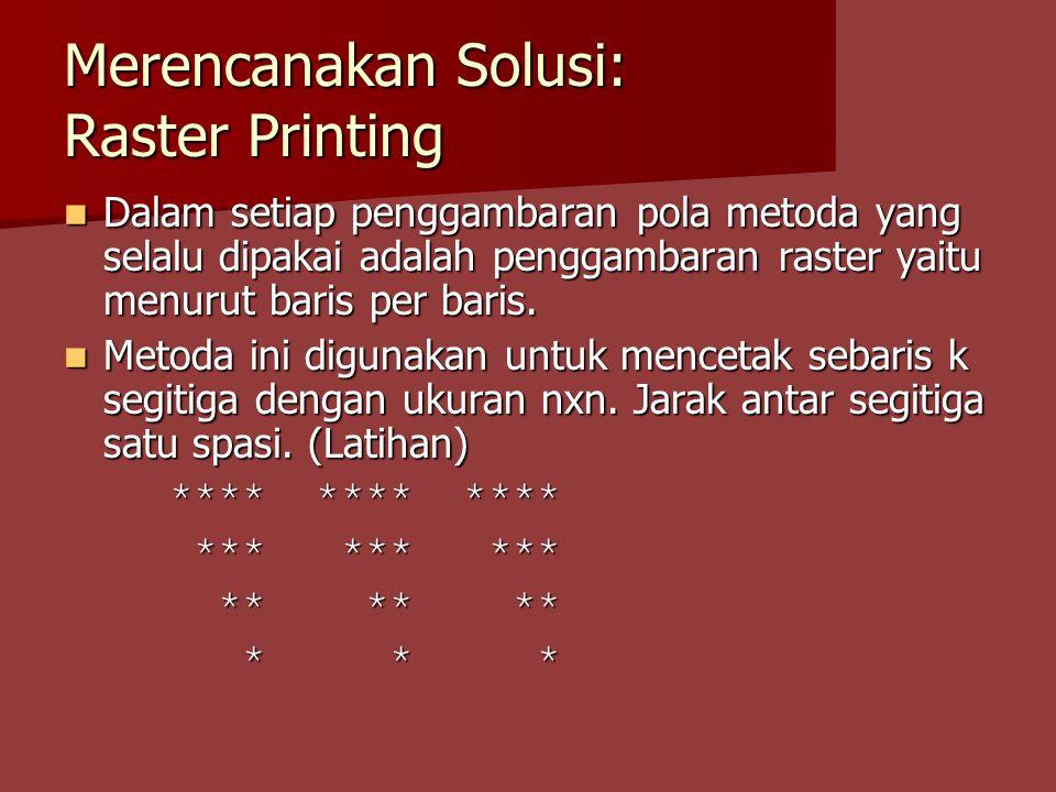 Merencanakan Solusi: Raster Printing Dalam setiap penggambaran pola metoda yang selalu dipakai adalah penggambaran raster yaitu menurut baris per bari