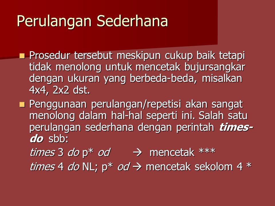 Perulangan Sederhana Jadi, jika ingin menyederhanakan : p*; p*; p* Kita bisa merubahnya menjadi: times 3 do p* od Di mana 3 adalah batasan berapa kali perulangan akan dilakukan, p* adalah perintah yang akan diulang.