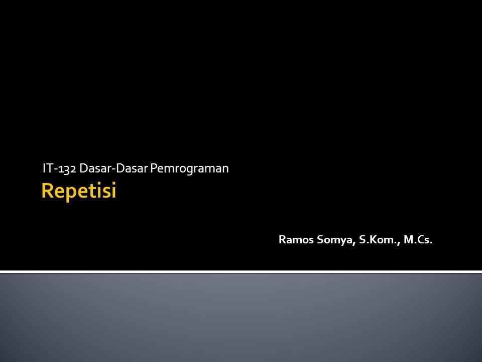 IT-132 Dasar-Dasar Pemrograman Ramos Somya, S.Kom., M.Cs.