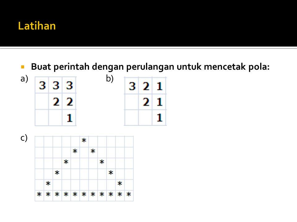  Buat perintah dengan perulangan untuk mencetak pola: a) b) c)