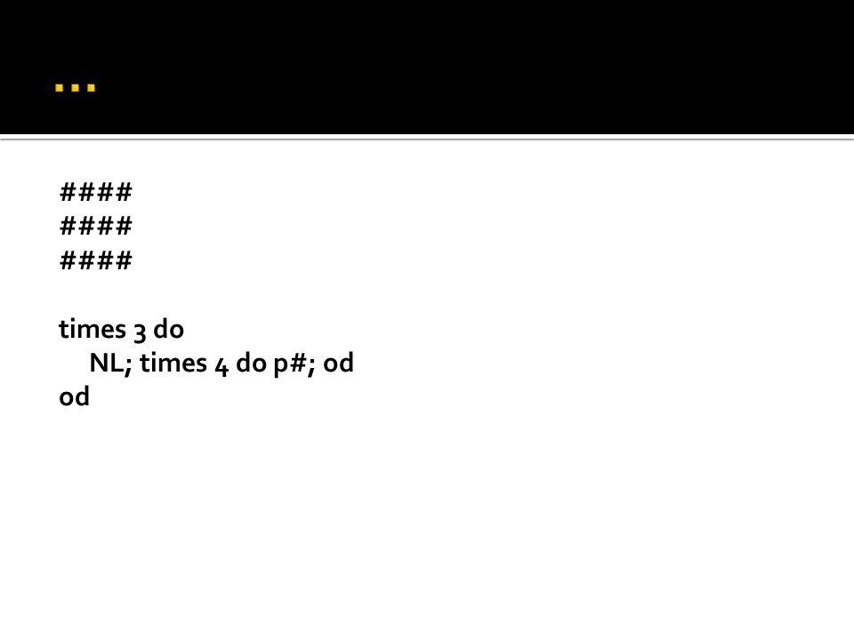 Contoh: *** Perintah: for n runningthrough 1..3 do { NL; times 3 do p*; od } od for n runningthrough 1..5 do { perintah yang diulang } od for n runningbackthrough 5..1 do { perintah yang diulang } od