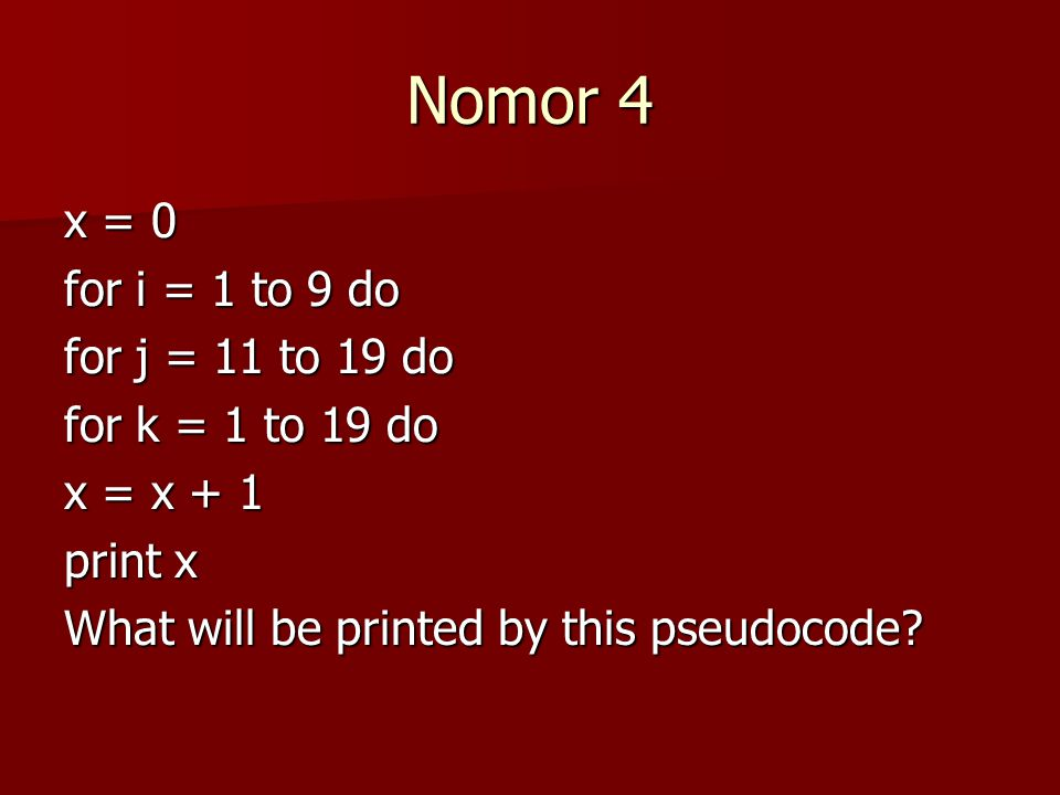 Nomor 4 x = 0 for i = 1 to 9 do for j = 11 to 19 do for k = 1 to 19 do x = x + 1 print x What will be printed by this pseudocode?