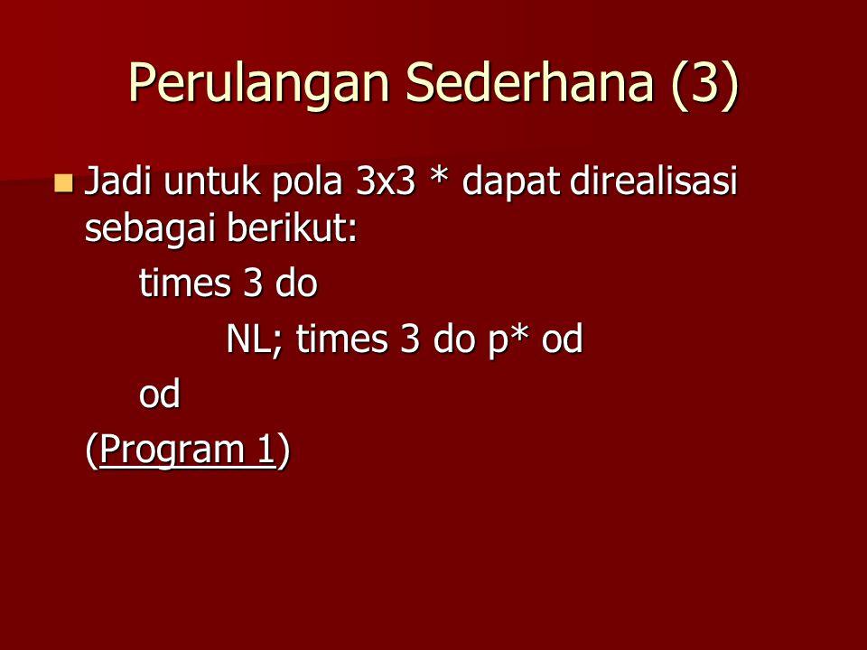 Merencanakan Solusi dengan Perulangan (3) –Ternyata baris ke-2,3,4 dan 5 dari pola 7x7 di atas dapat dicetak menggunakan repetisi for- do.