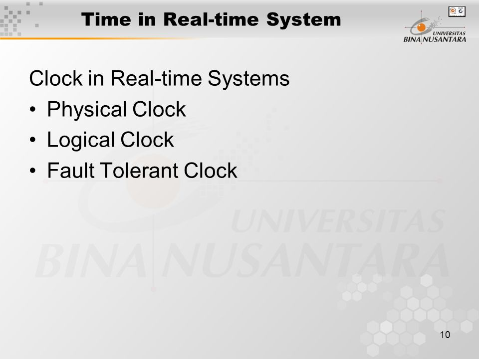 10 Time in Real-time System Clock in Real-time Systems Physical Clock Logical Clock Fault Tolerant Clock