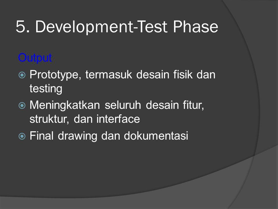 5. Development-Test Phase Output  Prototype, termasuk desain fisik dan testing  Meningkatkan seluruh desain fitur, struktur, dan interface  Final d