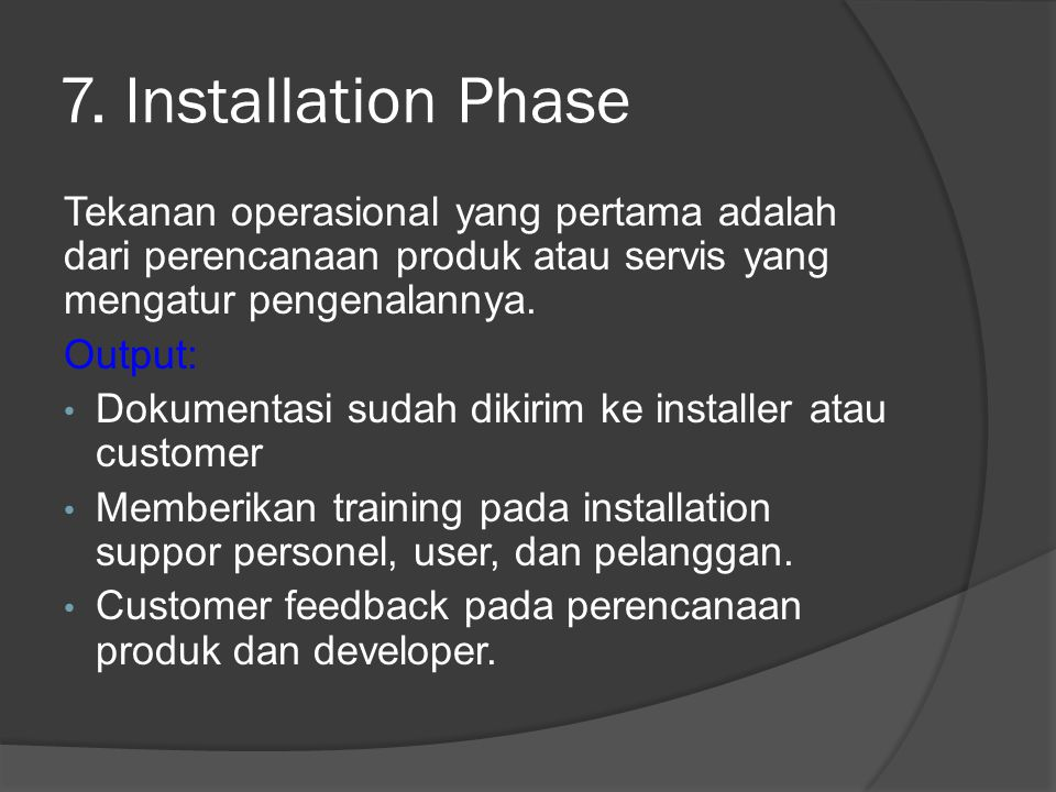 7. Installation Phase Tekanan operasional yang pertama adalah dari perencanaan produk atau servis yang mengatur pengenalannya. Output: Dokumentasi sud