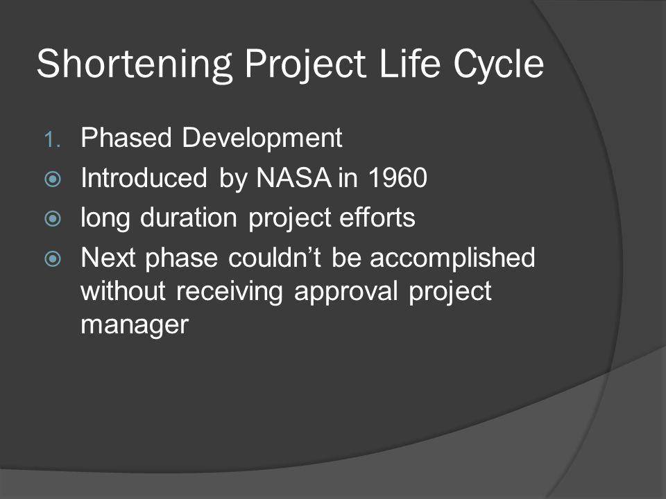 Shortening Project Life Cycle 2.