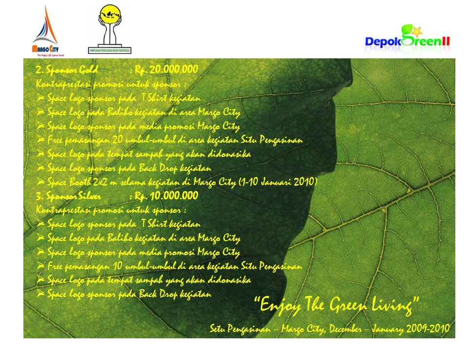 """Enjoy The Green Living"" Setu Pengasinan – Margo City, December – January 2009-2010 2. Sponsor Gold : Rp. 20.000.000 Kontraprestasi promosi untuk spon"