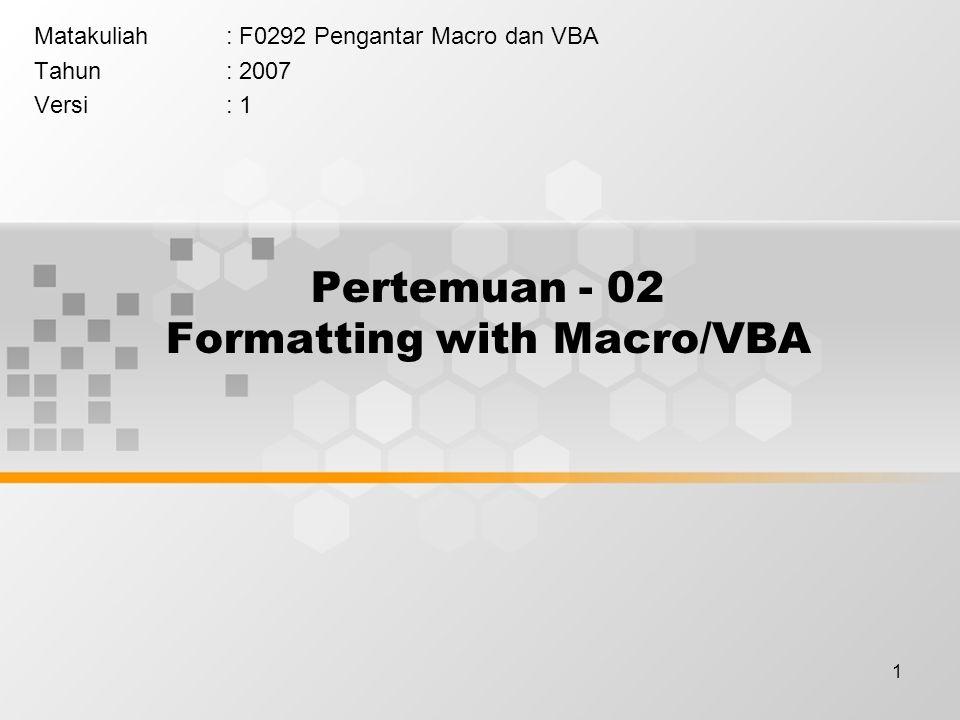 1 Pertemuan - 02 Formatting with Macro/VBA Matakuliah: F0292 Pengantar Macro dan VBA Tahun: 2007 Versi: 1