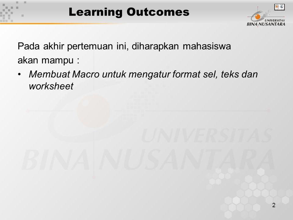 2 Learning Outcomes Pada akhir pertemuan ini, diharapkan mahasiswa akan mampu : Membuat Macro untuk mengatur format sel, teks dan worksheet