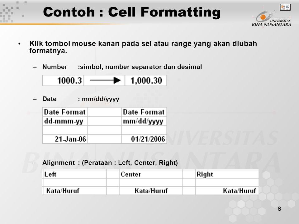 6 Contoh : Cell Formatting Klik tombol mouse kanan pada sel atau range yang akan diubah formatnya. –Number :simbol, number separator dan desimal –Date