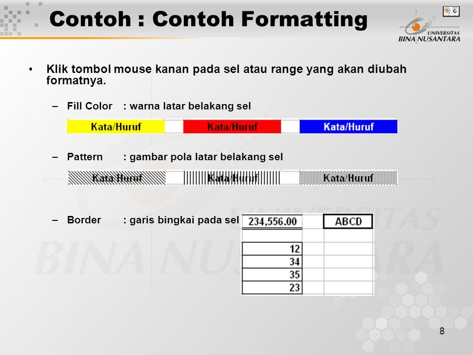 8 Contoh : Contoh Formatting Klik tombol mouse kanan pada sel atau range yang akan diubah formatnya. –Fill Color : warna latar belakang sel –Pattern :