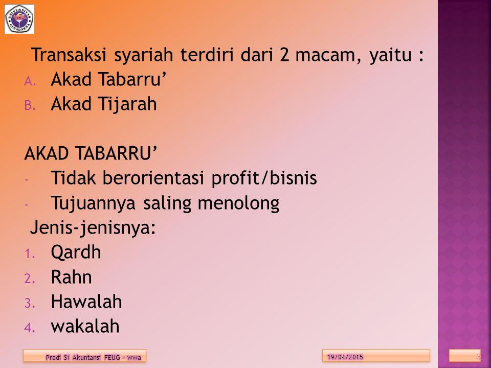3 3 Transaksi syariah terdiri dari 2 macam, yaitu : A. Akad Tabarru' B. Akad Tijarah AKAD TABARRU' - Tidak berorientasi profit/bisnis - Tujuannya sali